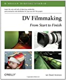 img - for DV Filmmaking: From Start to Finish (O'Reilly Digital Studio) by Ian David Aronson (2006-01-21) book / textbook / text book