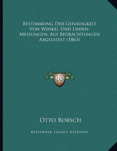 Bestimmung Der Genauigkeit Von Winkel Und Linien-Messungen, Aus Beobachtungen Abgeleitet (1863) (German Edition)