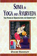 Soma in Yoga and Ayurveda: The Power of Rejuvenation and Immortality Paperback