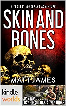 Dane Maddock: Skin and Bones (A Bones Bonebrake Adventure) (Kindle Worlds Novella) by [James, Matt]