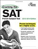 Cracking the SAT French Subject Test, 2013-2014 Edition, Princeton Review, 030794557X