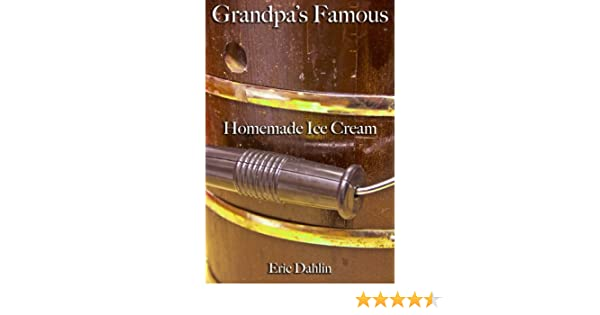Grandpas Famous Homemade Ice Cream (Grandpas Famous Recipes Book 1) - Kindle edition by Eric Dahlin, James Dahlin. Cookbooks, Food & Wine Kindle eBooks ...