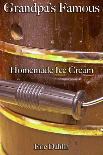 Grandpas Famous Homemade Ice Cream (Grandpas Famous Recipes Book 1) by [Dahlin,