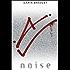 Noise: A Novel