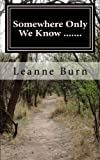 Somewhere Only We Know ......., Leanne Burn, 1490333045