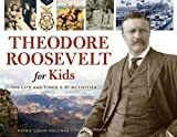 Theodore Roosevelt for Kids, Kerrie Logan Hollihan, 1556529554