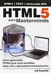 Html5 Para Masterminds: Como Aprovechar Html5 Para Crear Increibles Sitios Web y Aplicaciones Revolucionarias