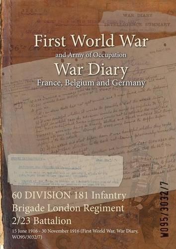 Download 60 Division 181 Infantry Brigade London Regiment 2/23 Battalion: 15 June 1916 - 30 November 1916 (First World War, War Diary, Wo95/3032/7) ebook