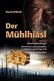 Der Mühlhiasl: Seine Prophezeiungen. Sein Wissen um Erdstrahlen, Kraftplätze und Heilige Orte. Sein verborgenes Leben