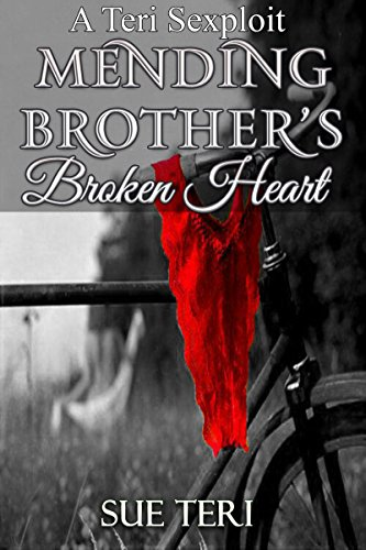 Mending Brother's Broken Heart: A Teri Sexploit - Kindle