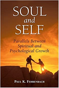 Soul And Self: Parallels Between Spiritual And Psychological Growth by Paul K. Fehrenbach (2006-11-01)