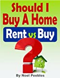Should I Buy A Home: Rent vs Buy (Real Estate Buying And Selling)