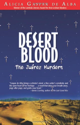 Desert Blood: The Juarez Murders by Gaspar De Alba, Alicia
