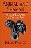 img - for Animal and Shaman: Ancient Religions of Central Asia by Julian Baldick (2000-07-01) book / textbook / text book