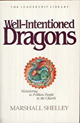 Well-Intentioned Dragons: Ministering to Problem People in the Church by Marshall Shelley (1985-05-03)