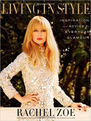 Living In Style Inspiration And Advice For Everyday Glamour Zoe Rachel 9781455523580 Amazon Com Books