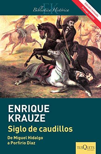 Siglo de caudillos (Edición revisada): Biografía política de México (1810-1910) (Spanish Edition)