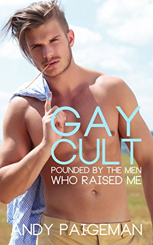 Gay Cult Pounded By The Men Who Raised Me Kindle Edition By Andy