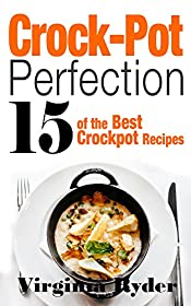 Crock-Pot Perfection: 15 of the Best Crock-Pot Recipes (Slowcooker, Overnight Cooking,)