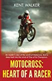 Search : Motocross: Heart of a Racer: An Insiders View of the World of Motocross and a Deep Look into the Mind of One of it's champions