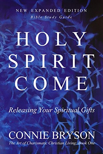 Holy spirit come releasing your spiritual gifts new expanded holy spirit come releasing your spiritual gifts new expanded edition bible study negle Choice Image