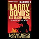 Red Dragon Rising: Shadows of War Audiobook by Larry Bond, Jim DeFelice Narrated by Luke Daniels