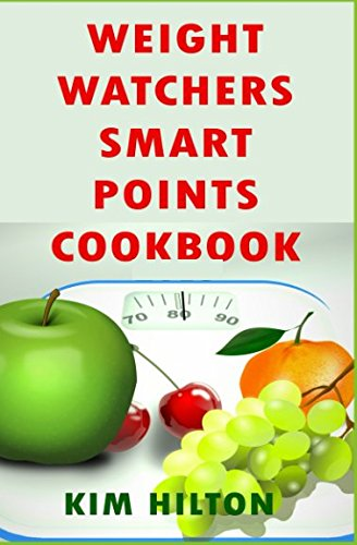 Weight Watchers Smart Points Cookbook: Mouthwatering Slow Cooker Recipes for Fast Weight Loss & Healthy Living by Kim Hilton