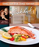 Change Your Brain, Change Your Body Cookbook, Daniel G. Amen, 1886554277