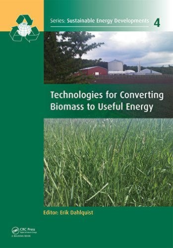 Technologies for Converting Biomass to Useful Energy: Combustion, Gasification, Pyrolysis, Torrefaction and Fermentation (Sustainable Energy Developments Book 4)