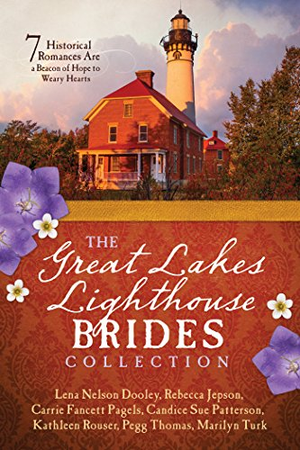 The Great Lakes Lighthouse Brides Collection: 7 Historical Romances Are a Beacon of Hope to Weary Hearts by [Dooley, Lena Nelson, Jepson, Rebecca, Pagels, Carrie Fancett, Patterson, Candice Sue, Rouser, Kathleen, Thomas, Pegg, Turk, Marilyn]