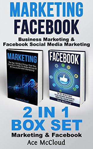 Facebook Marketing Book (Marketing: Facebook: Business Marketing & Facebook Social Media Marketing: 2 in 1 Box Set: Marketing & Facebook (Business Online Marketing Money Making ... Sales On Social Media Facebook &)