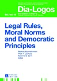 img - for Legal Rules, Moral Norms and Democratic Principles (Dia-Logos) book / textbook / text book