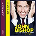 How Did All This Happen? Hörbuch von John Bishop Gesprochen von: John Bishop