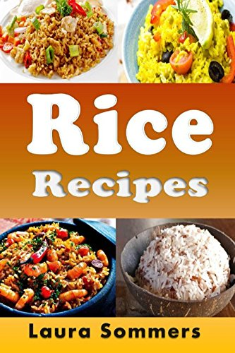 Rice Recipes: Cookbook Full of Quick Healthy Rice Recipes by Laura Sommers