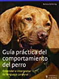 Guia practica del comportamiento del perro / Practical Guide to Dog Behavior: Entender e interpretar su lenguaje corporal / Understand and Interpret Body Language (Spanish Edition)