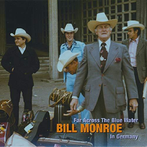Bill Monroe Bluegrass Music - Far Across The Blue Water - Bill Monroe In Germany 1975 & 1989
