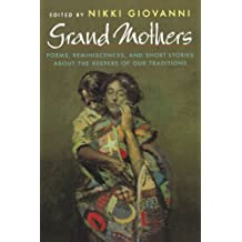 Grand Mothers: Poems, Reminiscences, and Short Stories About The Keepers Of Our Traditions