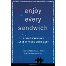 Enjoy Every Sandwich: Living Each Day as If It Were Your Last by Lee Lipsenthal (Nov 8 2011)