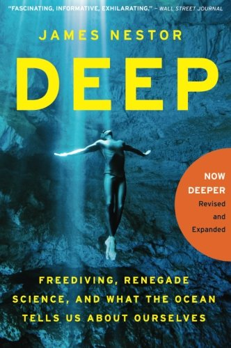 Deep  Freediving  Renegade Science  And What The Ocean Tells Us About Ourselves