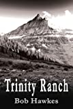 Trinity Ranch, Bob Hawkes, 0595327907
