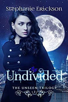 Undivided (The Unseen Trilogy Book 3) by [Erickson, Stephanie]