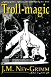img - for Troll-magic by J.M. Ney-Grimm (2012-12-30) book / textbook / text book