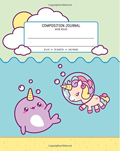 "Download Composition Journal Wide Ruled: For Primary Middle & High School Students (8""x10""  75 Sheets - 150 Pages) Cute Kawaii Narwhal & Unicorn Green Notebook For Kids ebook"