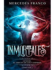 Inmortales. Génesis: El Origen de los Vampiros. Libro No. 1 (Inmortales de Mercedes Franco)