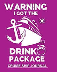 Warning I Got The Drink Package Funny Notebook To Keep Track Of Cruise Ship Plans- Trip Information & Memories Shared With Family 100 Blank Lined Wide Rule Pages 8x10 Notebook. Fun way to keep all your important cruise ship information in...