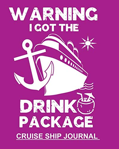 Warning I Got The Drink Package: Purple Notebook To Keep Track Of Cruise Ship Plans Trip Information & Memories Shared With Family 100 Pages 8x10 Notebook]()
