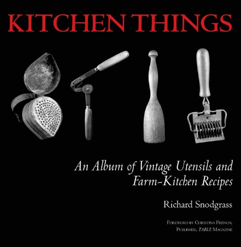 Kitchen Things: An Album of Vintage Utensils and Farm-Kitchen Recipes