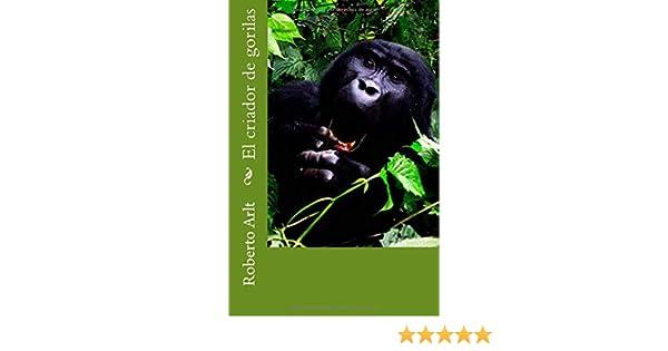 El criador de gorilas (Spanish Edition): Roberto Arlt: 9781983400490: Amazon.com: Books