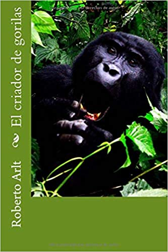 El criador de gorilas (Spanish Edition): Roberto Arlt: 9781983400490: Amazon.com: Books