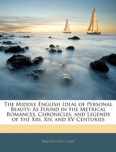 Read Online The Middle English Ideal of Personal Beauty: As Found in the Metrical Romances, Chronicles, and Legends of the Xiii, Xiv, and XV Centuries pdf